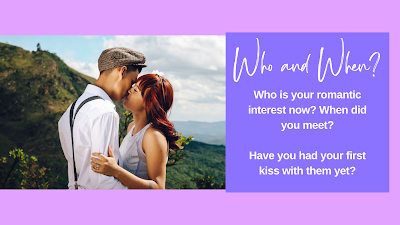 Who is your romantic interest now and how did your first kiss go?