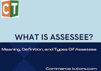 what-is-assessee-meaning-definition-and-types-of-assessee