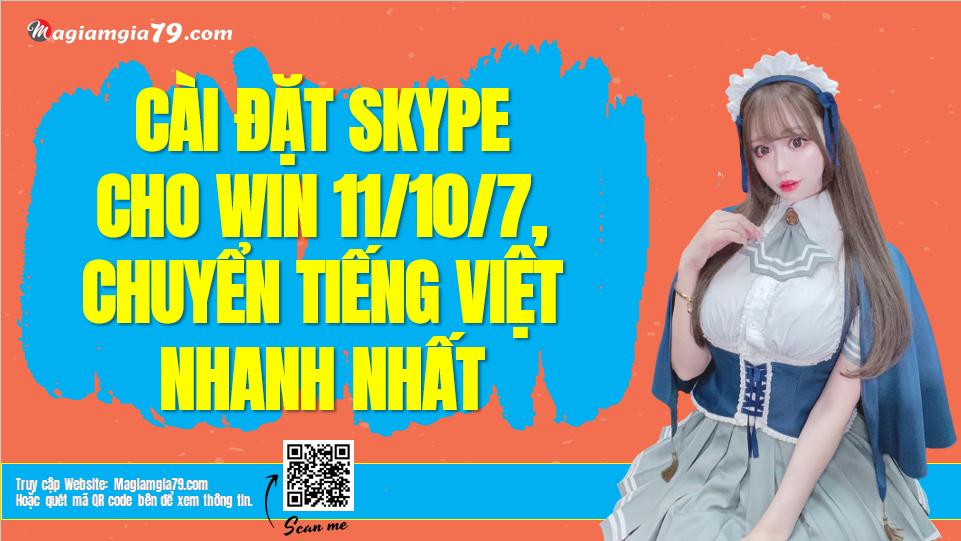 Cách Tải và Cài đặt Skype cho máy tính Win 11/10/7 Tiếng việt