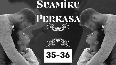 Suamiku Perkasa. Bab 35-36