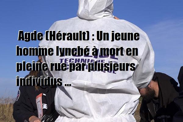 Agde (Hérault) : Un jeune homme lynché à mort en pleine rue par plusieurs individus