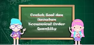 Contoh Perhitungan dan Rumus Economical Order Quantity