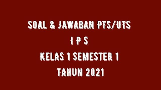 Download Soal & Jawaban PTS/UTS IPS Kelas 1 Semester 1 Tahun 2021