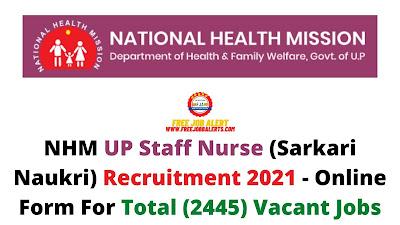 Free Job Alert: NHM UP Staff Nurse (Sarkari Naukri) Recruitment 2021 - Online Form For Total (2445) Vacant Jobs