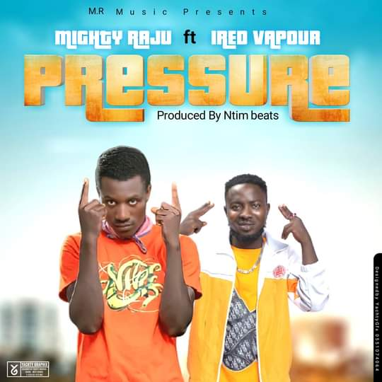Mighty Raju - Pressure ft. Ired Vapour (Prod. By NtimBeatz)-Vodafonesongs.com