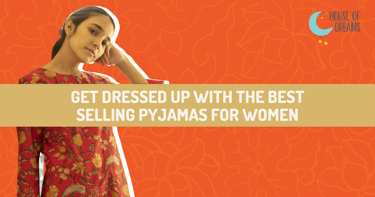 GET DRESSED UP WITH THE BEST SELLING PYJAMAS FOR WOMEN