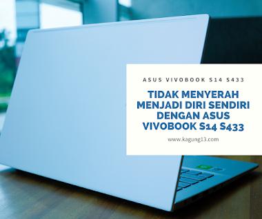 Tidak Menyerah Menjadi Diri Sendiri Dengan ASUS VivoBook S14 S433
