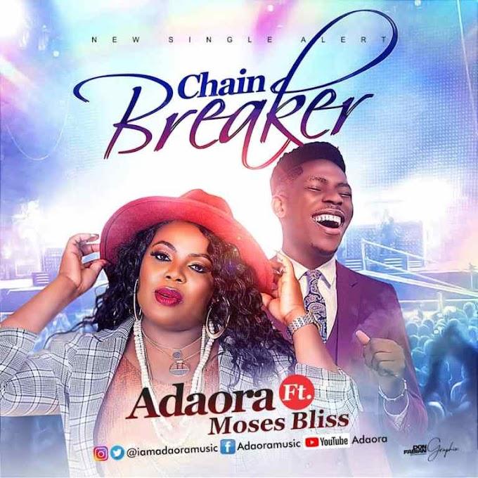 AUDIO+VIDEO: ADAORA – CHAIN BREAKER FT. MOSES BLISS