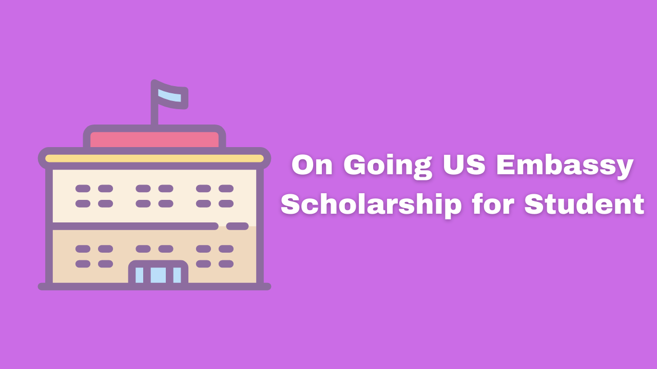 On Going US Embassy Scholarship for Student