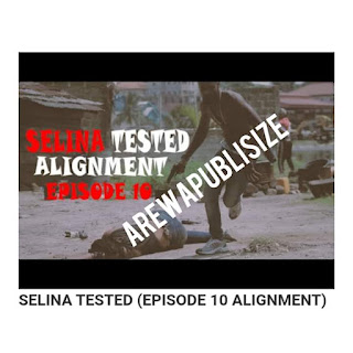 [Movie] Download Full Episode 10 of Selina Tested - Alignment #Arewapublisize