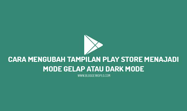 Cara Mengubah Tema Play Store Menjadi Gelap atau Dark Mode