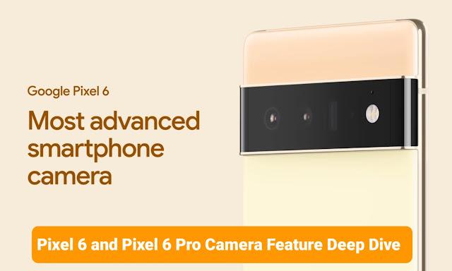 Pixel 6 and Pixel 6 Pro Camera Feature Deep Dive