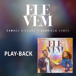 Baixar Música Gospel Ele Vem (Playback) - Samuel Miranda e Gabriela Gomes Mp3