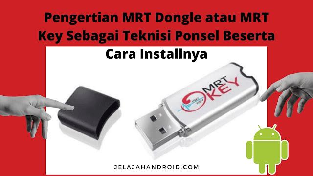 Pengertian MRT Dongle atau MRT Key Sebagai Teknisi Ponsel Beserta Cara Installnya