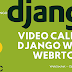 Video Call in Django with WebRTC and Channels