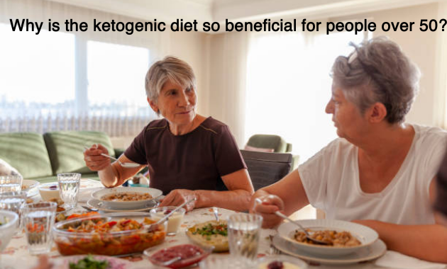 Why is the ketogenic diet so beneficial for people over 50?