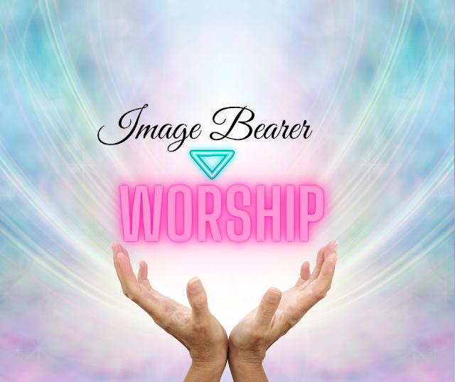 Image Bearers – Worship
