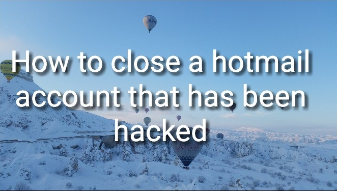 How to close a hotmail account that has been hacked