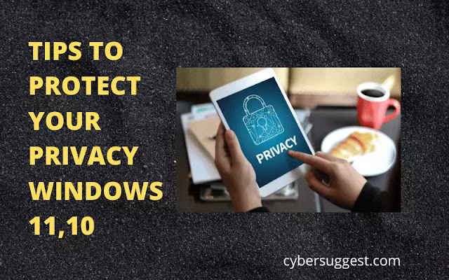 TIPS TO PROTECT YOUR PRIVACY WINDOWS 11,10