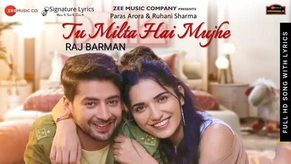 Tu Milta Hai Mujhe Lyrics - Raj Barman | Paras Arora & Ruhani Sharma