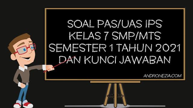 Soal PAS/UAS IPS Kelas 7 SMP/MTS Semester 1 Tahun 2021