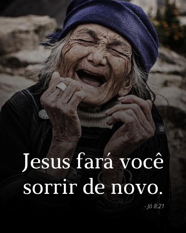 Jesus fará você sorrir de novo. - Jó 8:21