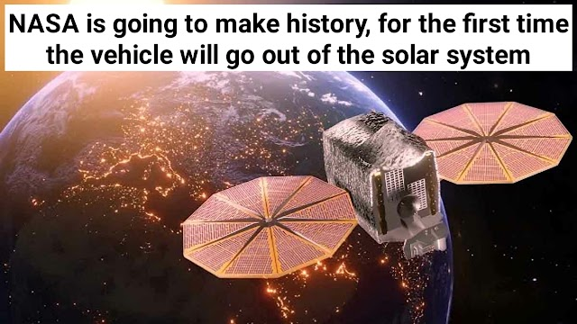 NASA is going to make history, for the first time the vehicle will go out of the solar system