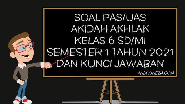 Soal PAS/UAS Akidah Akhlak Kelas 6 SD/MI Semester 1 Tahun 2021