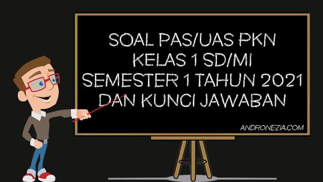 Soal PAS/UAS PKN Kelas 1 SD/MI Semester 1 Tahun 2021