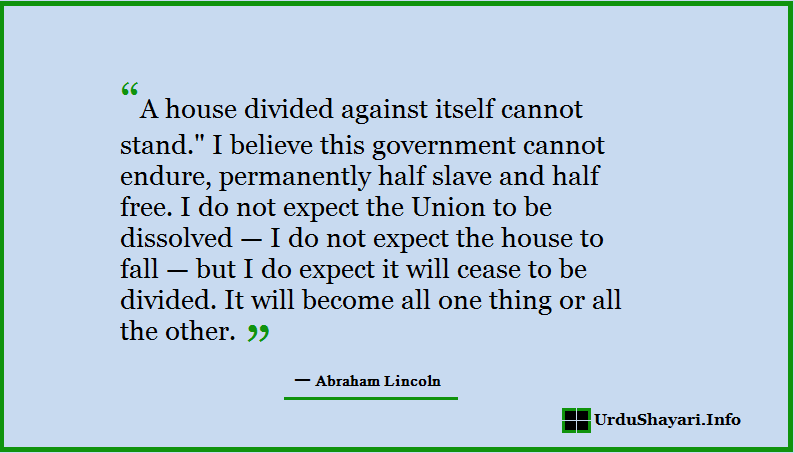 Abraham Lincoln a house divided cannot stand quote- best speech quotes on government and slavery