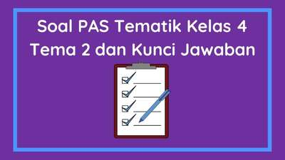 Soal PAS Tematik Kelas 4 Tema 2 Semester 1 dan Kunci Jawaban