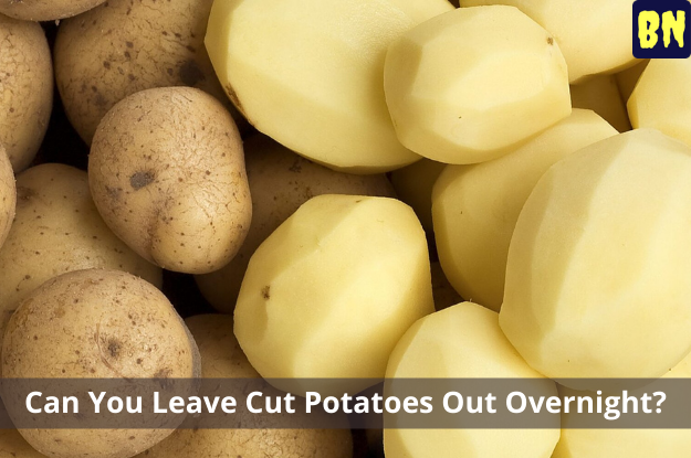 Can You Leave Cut Potatoes Out Overnight?