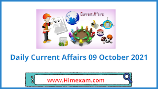 Daily Current Affairs 09 October 2021