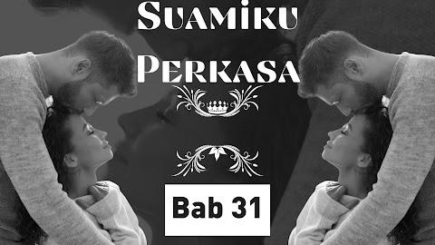 Suamiku Perkasa. Bab 31
