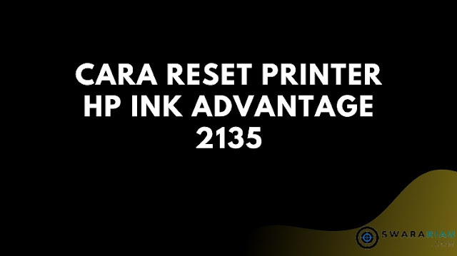Tutorial Reset Printer HP Ink Advantage 2135
