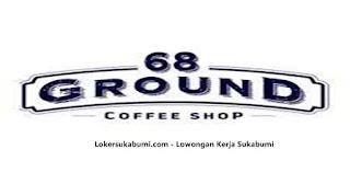 Lowongan kerja Ground 68 Coffee & Eatery Sukabumi Via Email