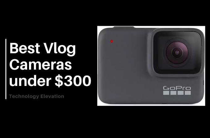 Best Vlog Cameras Under 300