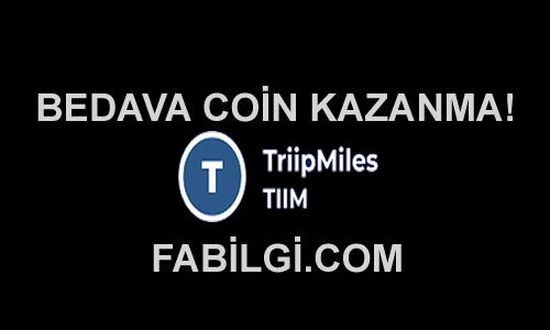 Bedava TriipMiles (TIIM) Kripto Para Kazanma Uygulaması