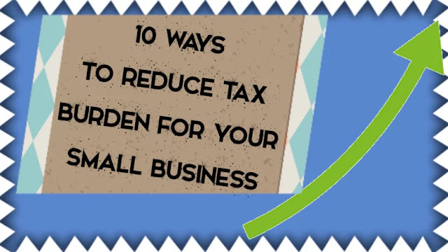 10 Ways To Reduce Tax Burden For Your Small Business