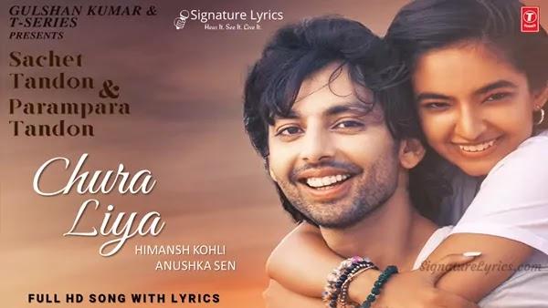 Chura Liya Lyrics - Sachet & Parampara | Himansh Kohli & Anushka Sen