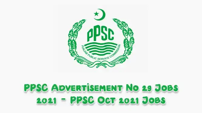 PPSC Advertisement No 29 Jobs 2021 - PPSC Oct 2021 Jobs