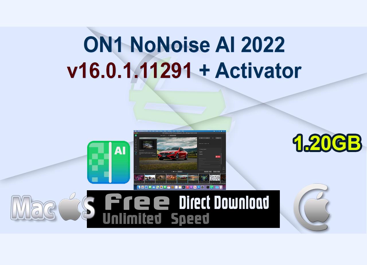 ON1 NoNoise AI 2022 v16.0.1.11291 + Activator _CenterMac