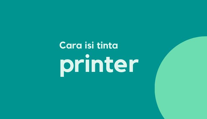 Cara Mengisi Tinta Printer yang Baik Dan Benar