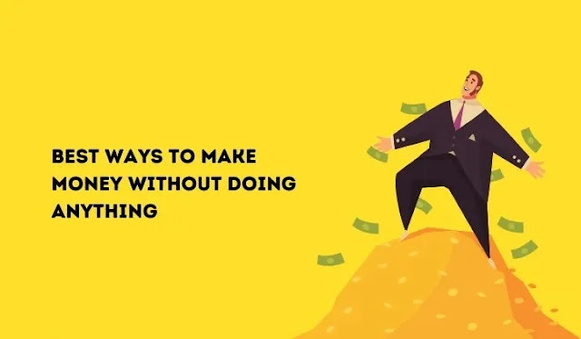 20 Ways to Make Money Without Doing Anything