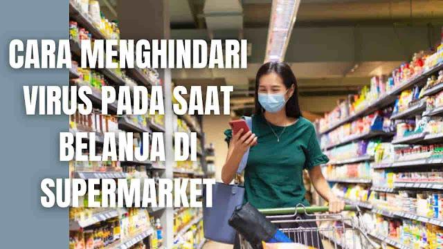 """Cara Menghindari Virus Pada Saat Belanja Di Supermarket Di dalam menghindari virus pada saat belanja di supermarket ada beberapa langkah-langkah yang harus di ikuti yang diantaranya adalah :  Pergi Saat Jam Tertentu Hindari pergi ke supermarket pada saat sedang ramai pengunjug, silahkan pilih waktu yang tepat untuk mengunjungi supermarket ketika sepi.    Bersihkan Keranjang atau Troli Sebelum menggunakan keranjang atau troli pada saat berbelanja ada baiknya bersihkan dahulu dengan disinfektan, lalu baru boleh berbelanja.    Jangan Sentuh Bagian Wajah Pada berbelanja di supermarket, hindari menyentuh wajah, mulut, hidung dan mata. Untuk mencegah tertular virus secara langsung.    Pembayaran Virtual Pada saat melakukan pembayaran dikasir sebaiknya hindari pembayaran cash, silahkan gunakan dengan kartu debit atau pembayaran virtual lainnya.    Pilih Yang Sepi Pengunjung Jika ingin berbelanja di supermarket, maka pilihlah untuk mengunjungi supermarket yang sedang sepi pengunjungnya.    Nah itu dia bagaimana cara menghindari virus pada saat belanja di supermarket, melalui bahasan di atas bisa diketahui mengenai langkah-langkah di dalam menghindari virus pada saat belanja di supermarket. Mungkin hanya itu yang bisa disampaikan di dalam artikel ini, mohon maaf bila terjadi kesalahan di dalam penulisan, dan terimakasih telah membaca artikel ini.""""God Bless and Protect Us"""""""