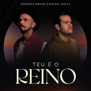 Baixar Música Gospel Teu É O Reino - Emerson Bruno e Rafael Malta Mp3