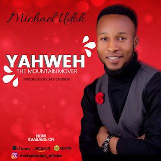 LYRICS: Michael Udoh - Yahweh