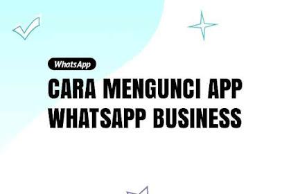 Cara Mengunci Aplikasi WhatsApp Business Secara Mudah