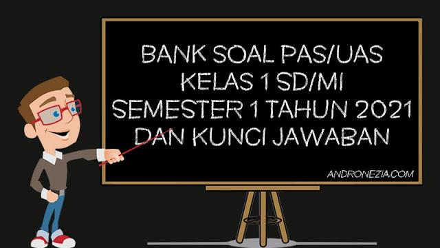Bank Soal UAS Kelas 1 Semester 1 & Kunci Jawaban K13 Tahun 2021/2022