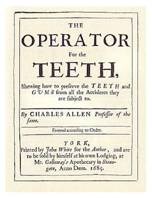 """The first dental textbook written in English was Charles Allen's """"Operator for the teeth"""" in 1685"""